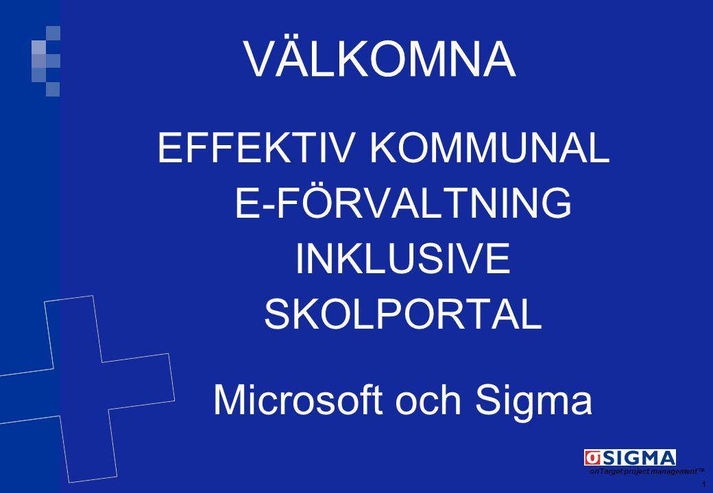 1 onTarget project management TM VÄLKOMNA EFFEKTIV KOMMUNAL E-FÖRVALTNING INKLUSIVE SKOLPORTAL Microsoft och Sigma
