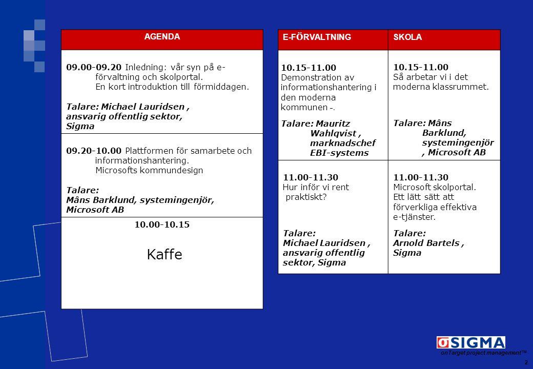 2 onTarget project management TM AGENDA 09.00-09.20 Inledning: vår syn på e- förvaltning och skolportal. En kort introduktion till förmiddagen. Talare