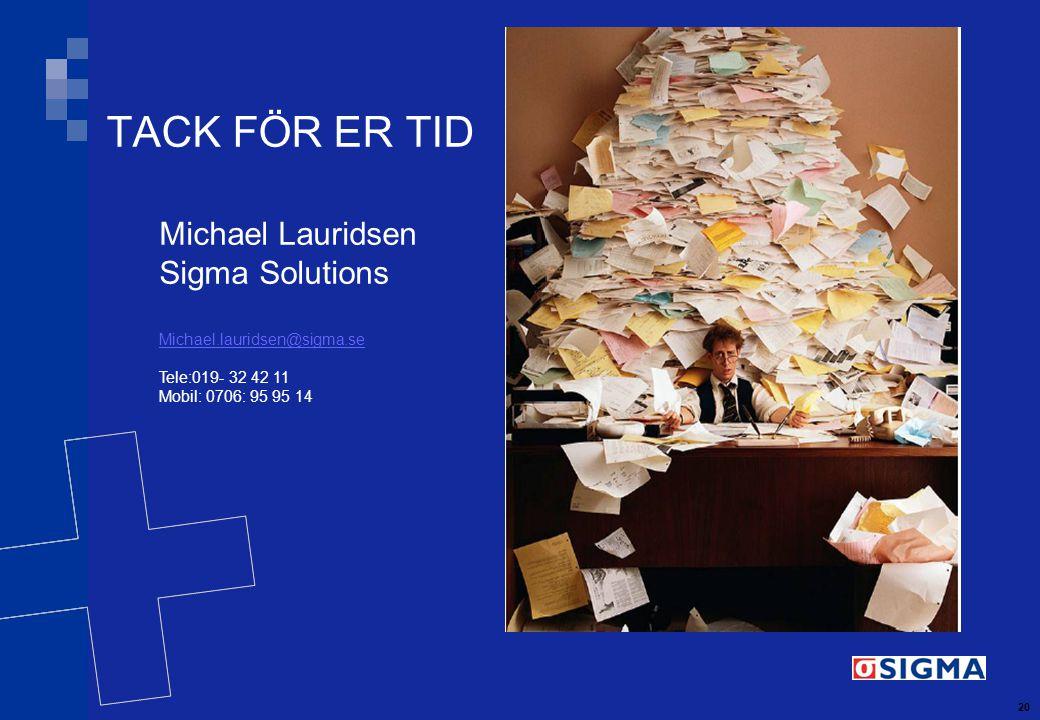 20 TACK FÖR ER TID Michael Lauridsen Sigma Solutions Michael.lauridsen@sigma.se Tele:019- 32 42 11 Mobil: 0706: 95 95 14