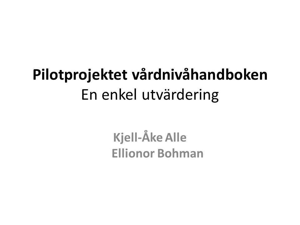 Pilotprojektet vårdnivåhandboken En enkel utvärdering Kjell-Åke Alle Ellionor Bohman