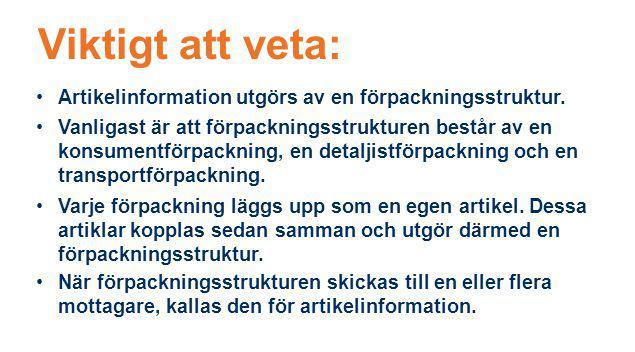 Viktigt att veta: Artikelinformation utgörs av en förpackningsstruktur. Vanligast är att förpackningsstrukturen består av en konsumentförpackning, en