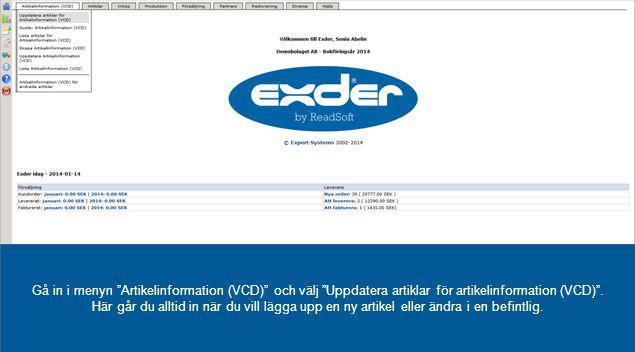"""Gå in i menyn """"Artikelinformation (VCD)"""" och välj """"Uppdatera artiklar för artikelinformation (VCD)"""". Här går du alltid in när du vill lägga upp en ny"""