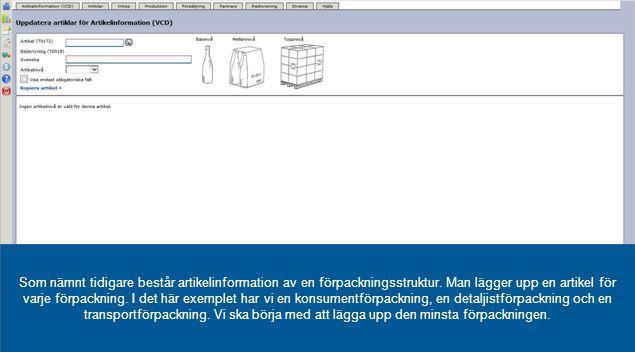 Som nämnt tidigare består artikelinformation av en förpackningsstruktur. Man lägger upp en artikel för varje förpackning. I det här exemplet har vi en