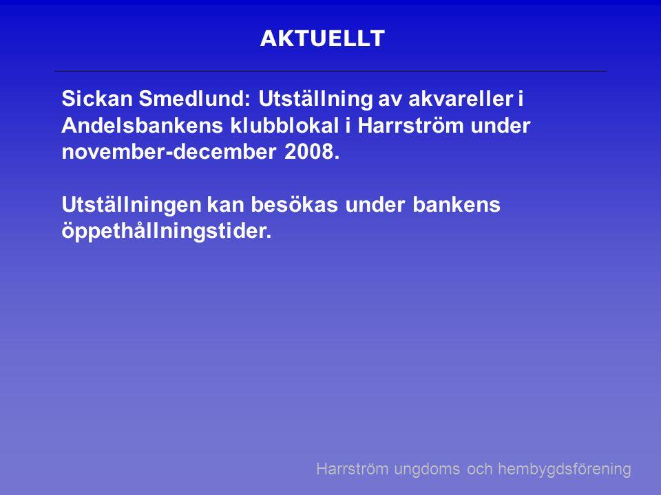 AKTUELLT Sickan Smedlund: Utställning av akvareller i Andelsbankens klubblokal i Harrström under november-december 2008.