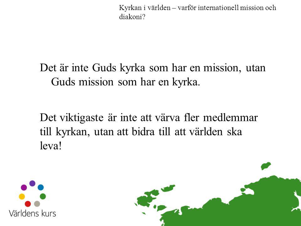 Det är inte Guds kyrka som har en mission, utan Guds mission som har en kyrka.