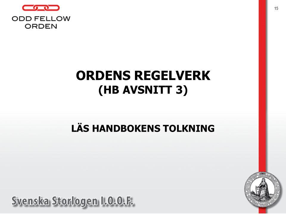 ORDENS REGELVERK (HB AVSNITT 3) LÄS HANDBOKENS TOLKNING 15