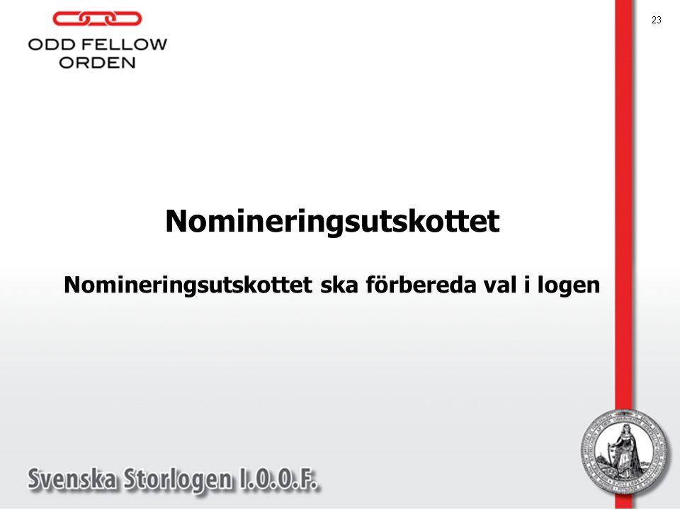 Nomineringsutskottet Nomineringsutskottet ska förbereda val i logen 23