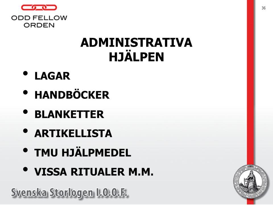 ADMINISTRATIVA HJÄLPEN LAGAR HANDBÖCKER BLANKETTER ARTIKELLISTA TMU HJÄLPMEDEL VISSA RITUALER M.M. 36