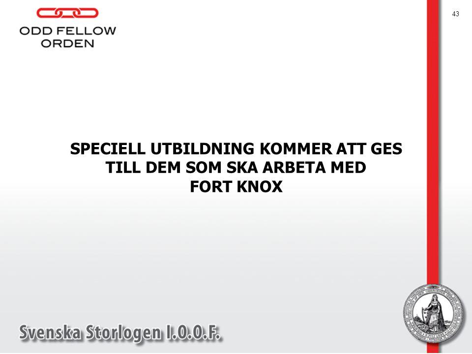 SPECIELL UTBILDNING KOMMER ATT GES TILL DEM SOM SKA ARBETA MED FORT KNOX 43