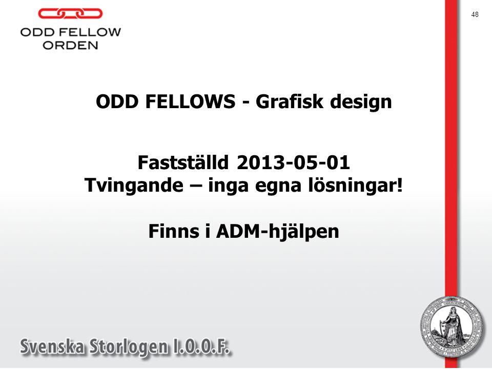 48 ODD FELLOWS - Grafisk design Fastställd 2013-05-01 Tvingande – inga egna lösningar! Finns i ADM-hjälpen