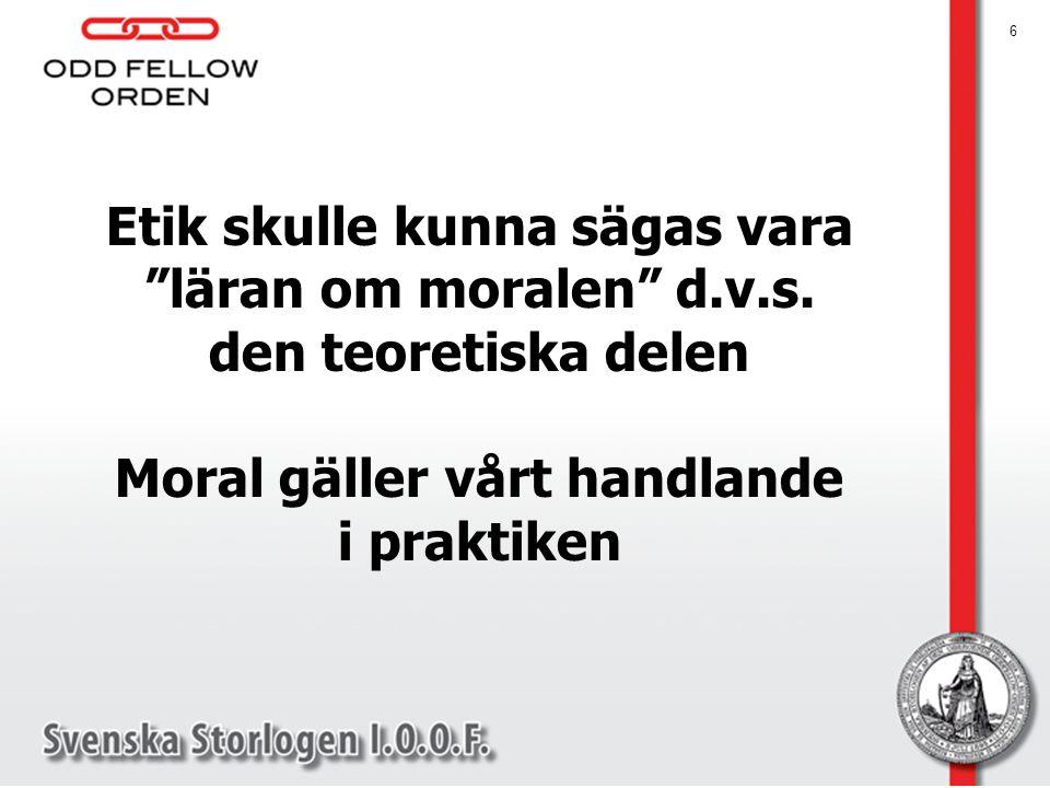 """6 Etik skulle kunna sägas vara """"läran om moralen"""" d.v.s. den teoretiska delen Moral gäller vårt handlande i praktiken"""