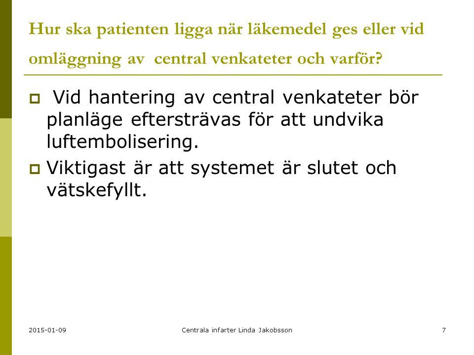 2015-01-09Centrala infarter Linda Jakobsson7 Hur ska patienten ligga när läkemedel ges eller vid omläggning av central venkateter och varför.
