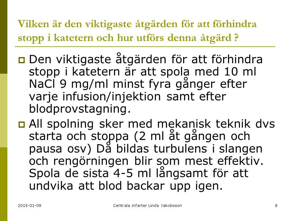 2015-01-09Centrala infarter Linda Jakobsson8 Vilken är den viktigaste åtgärden för att förhindra stopp i katetern och hur utförs denna åtgärd .