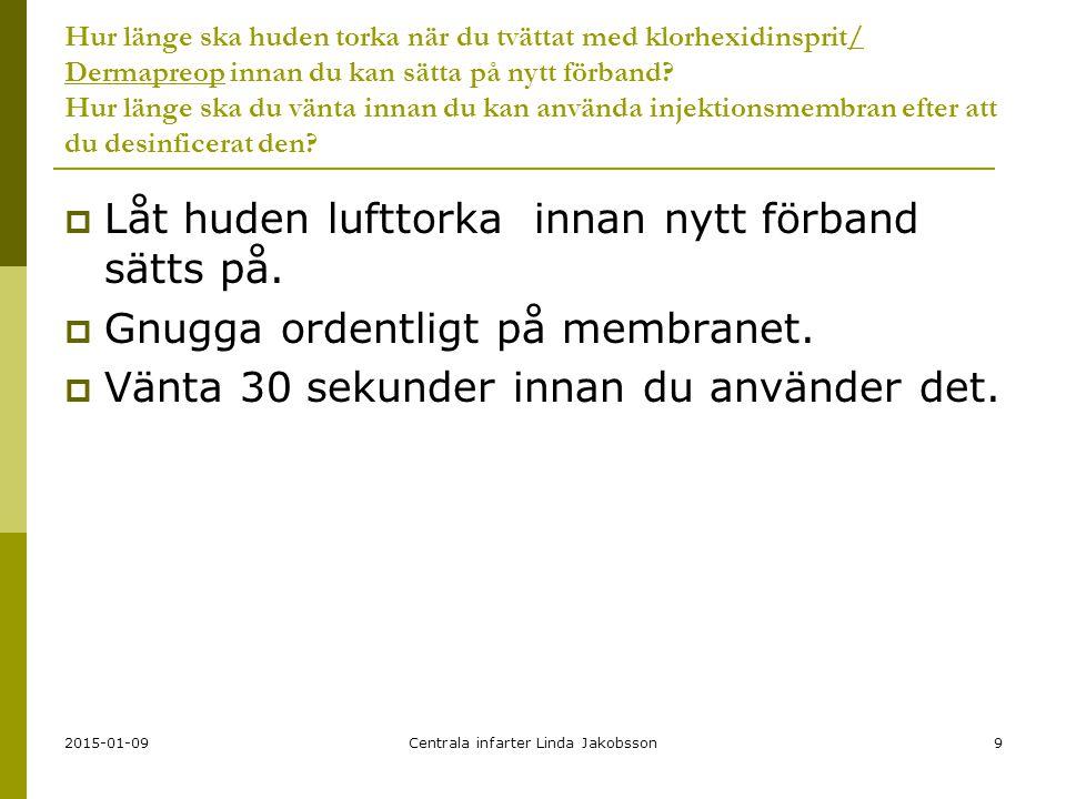2015-01-09Centrala infarter Linda Jakobsson10 Hur ofta ska en central venkateter läggas om och hur ofta ska trevägskran eller injektionsmembran bytas.