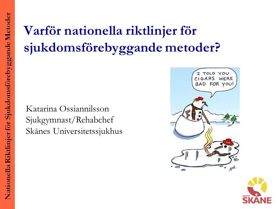 Nationella Riktlinjer för Sjukdomsförebyggande Metoder Minst 20% av sjukdomsbördan i Sverige beror på ohälsosamma levnadsvanor Det finns effektiva metoder som hälso- och sjukvården kan använda för att stödja patienterna Det finns ingen enhetlig praxis i sjukvården 50% av alla kvinnor och 65% av alla män har minst en ohälsosam levnadsvana Socialt utsatta har oftare ohälsosamma levnadsvanor
