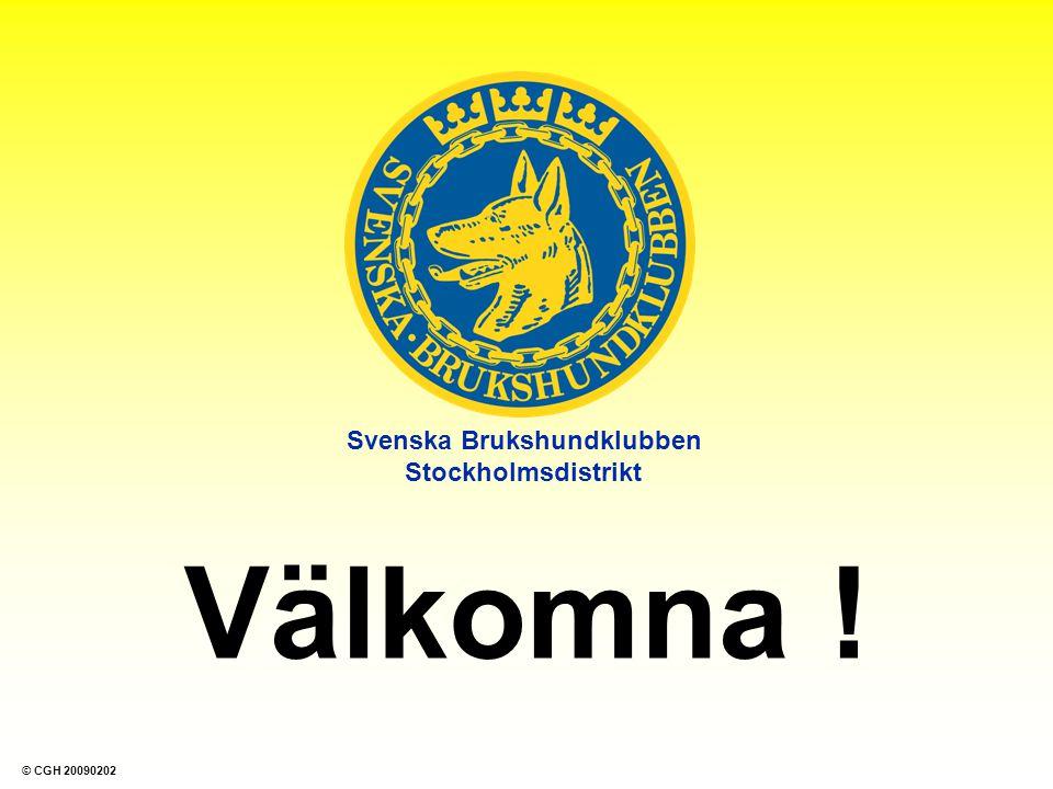 Svenska Brukshundklubben Stockholmsdistrikt Välkomna ! © CGH 20090202