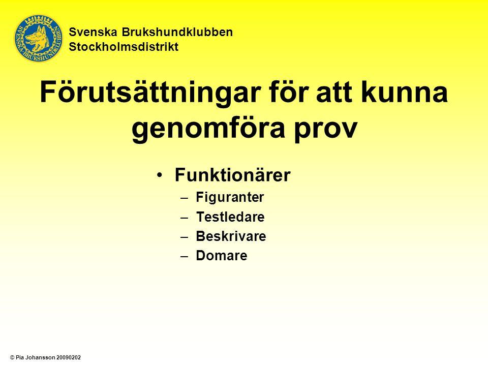 Funktionärer –Figuranter –Testledare –Beskrivare –Domare Svenska Brukshundklubben Stockholmsdistrikt Förutsättningar för att kunna genomföra prov © Pi