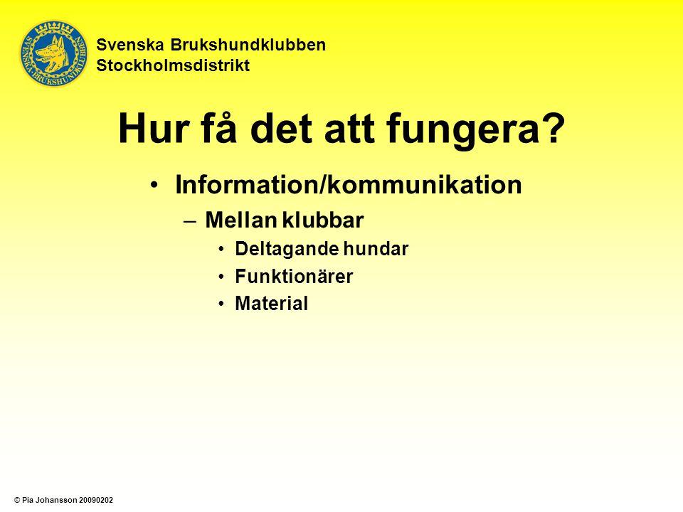 Svenska Brukshundklubben Stockholmsdistrikt Hur få det att fungera? Information/kommunikation –Mellan klubbar Deltagande hundar Funktionärer Material