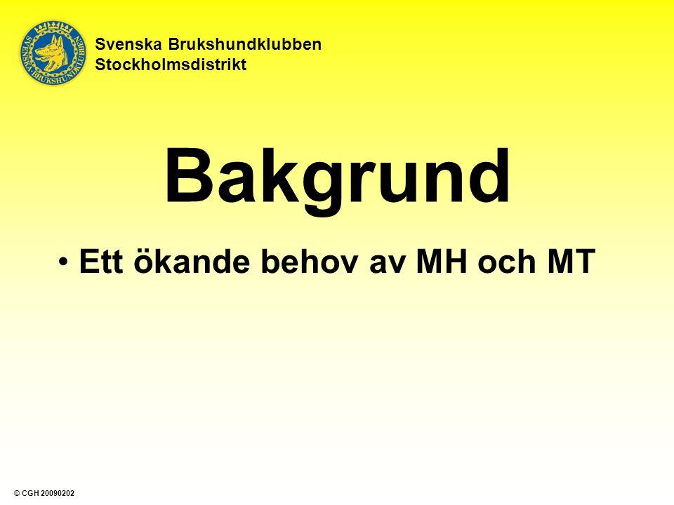 Bakgrund Ett ökande behov av MH och MT Tillgång och efterfrågan Svenska Brukshundklubben Stockholmsdistrikt © CGH 20090202