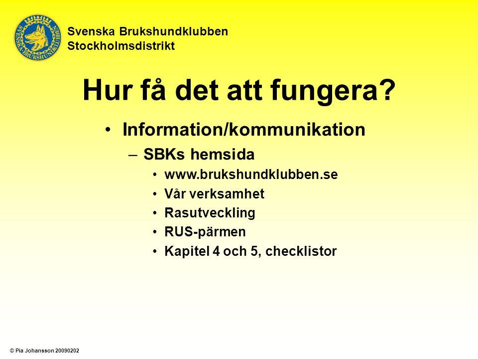 Svenska Brukshundklubben Stockholmsdistrikt Hur få det att fungera? Information/kommunikation –SBKs hemsida www.brukshundklubben.se Vår verksamhet Ras