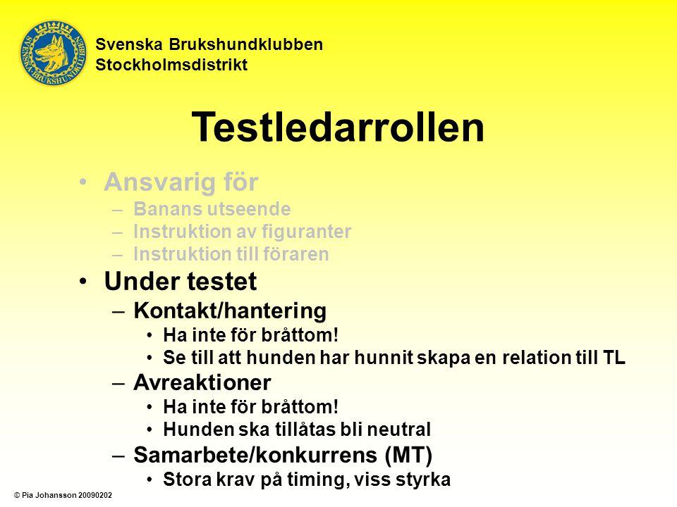 Svenska Brukshundklubben Stockholmsdistrikt Testledarrollen Ansvarig för –Banans utseende –Instruktion av figuranter –Instruktion till föraren Under testet –Kontakt/hantering Ha inte för bråttom.
