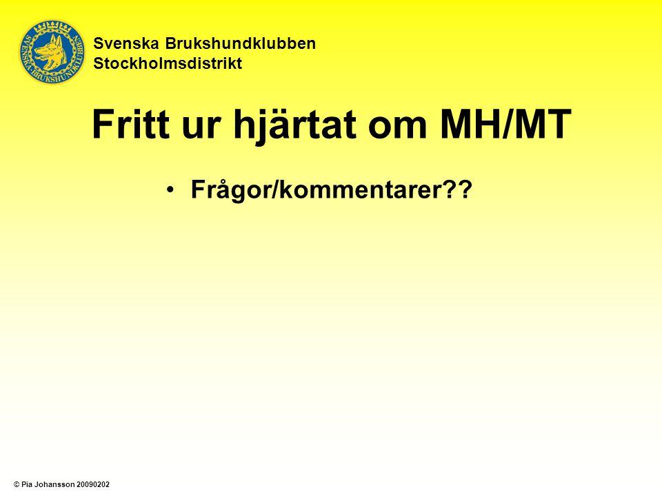 Frågor/kommentarer?? Svenska Brukshundklubben Stockholmsdistrikt Fritt ur hjärtat om MH/MT © Pia Johansson 20090202