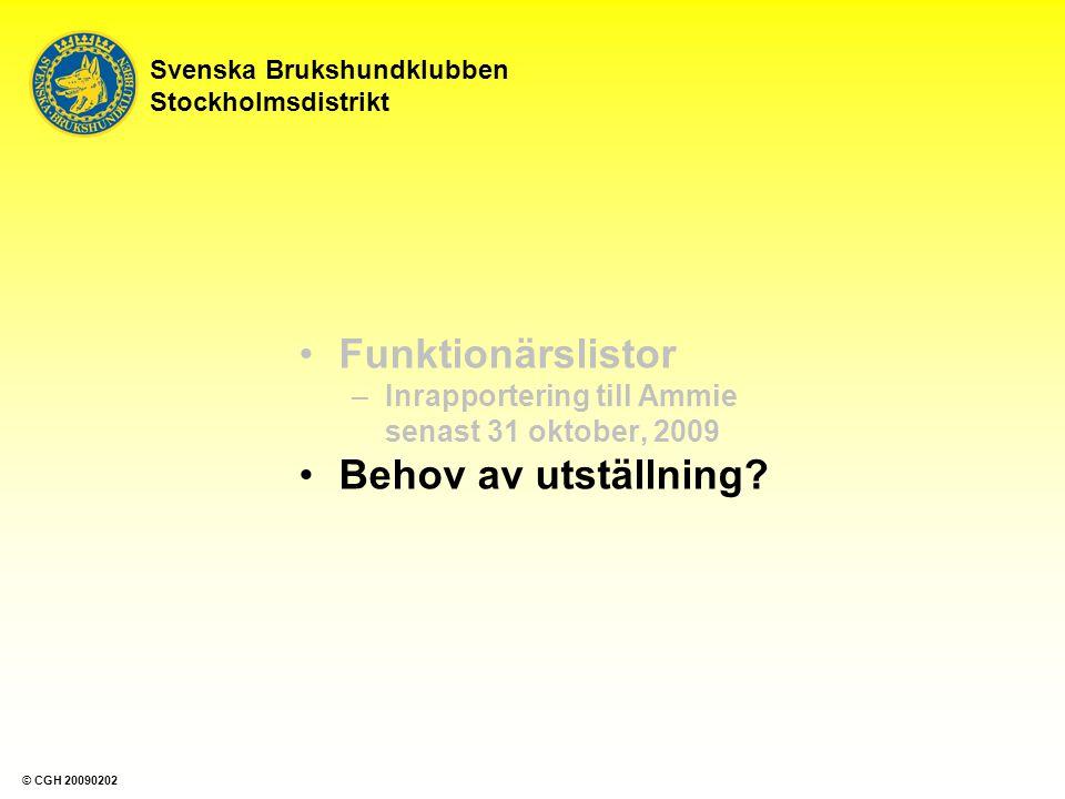 Svenska Brukshundklubben Stockholmsdistrikt Funktionärslistor –Inrapportering till Ammie senast 31 oktober, 2009 Behov av utställning? © CGH 20090202