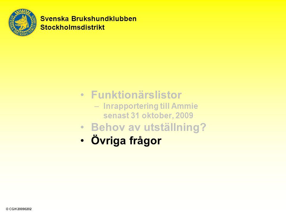 Svenska Brukshundklubben Stockholmsdistrikt Funktionärslistor –Inrapportering till Ammie senast 31 oktober, 2009 Behov av utställning? Övriga frågor ©