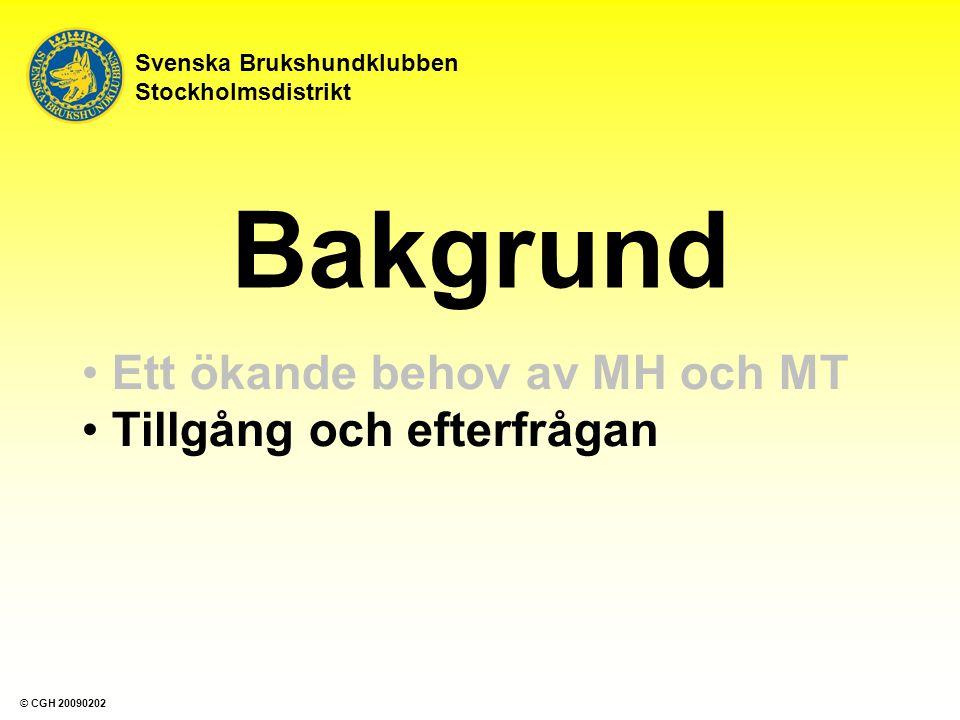 Bakgrund Ett ökande behov av MH och MT Tillgång och efterfrågan Hur kan vi hjälpa varandra Svenska Brukshundklubben Stockholmsdistrikt © CGH 20090202