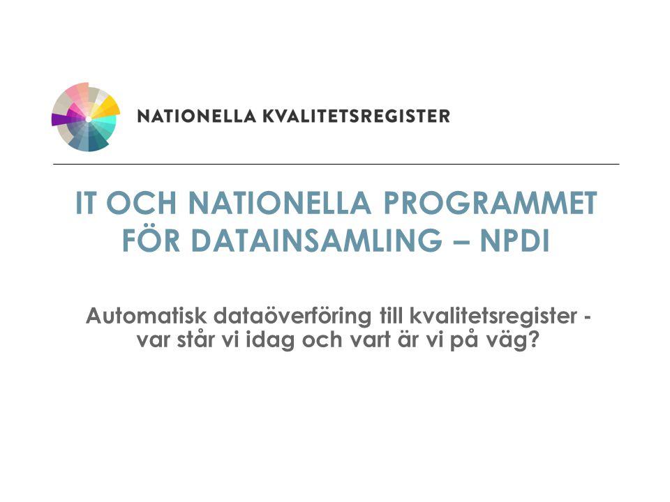 NATIONELLA PROGRAMMET FÖR DATAINSAMLING, NPDI MÅL Att få bort dubbelregisteringen i vården i samband med datainsamling till kvalitetsregister.