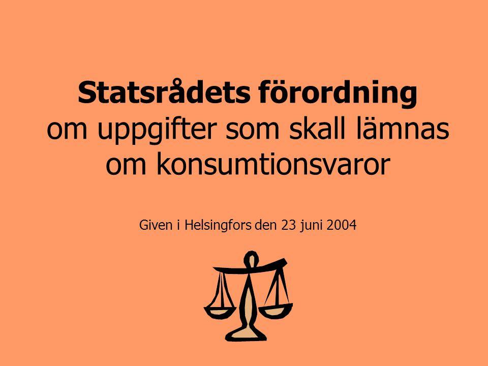 Statsrådets förordning om uppgifter som skall lämnas om konsumtionsvaror Given i Helsingfors den 23 juni 2004