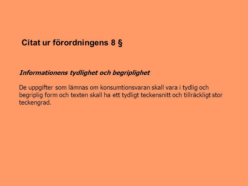 Språkbestämmelser i fråga om uppgifter som lämnas om konsumtionsvaror Uppgifter enligt denna förordning skall lämnas på finska och svenska … om inte uppgifterna har lämnats genom sådana symboler eller varningstexter som är allmänt kända.