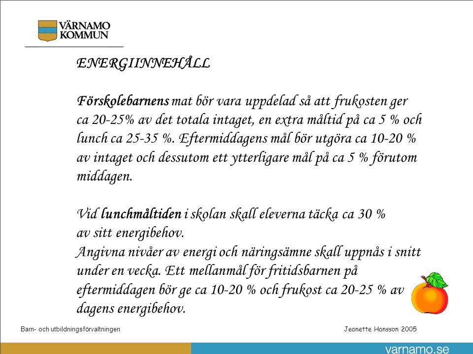 Barn- och utbildningsförvaltningenPatrik Gustafsson Utbyggnad steg 1 av skolnätet Jeanette Hansson 2005 ENERGIINNEHÅLL Förskolebarnens mat bör vara up