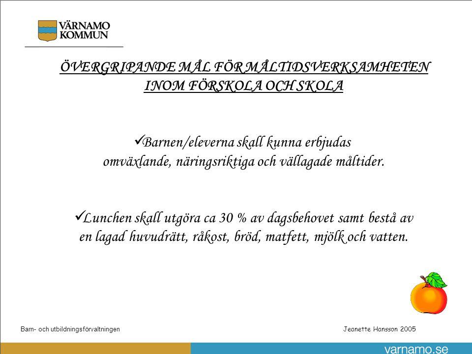 Barn- och utbildningsförvaltningenPatrik Gustafsson Utbyggnad steg 1 av skolnätet Jeanette Hansson 2005 ÖVERGRIPANDE MÅL FÖR MÅLTIDSVERKSAMHETEN INOM