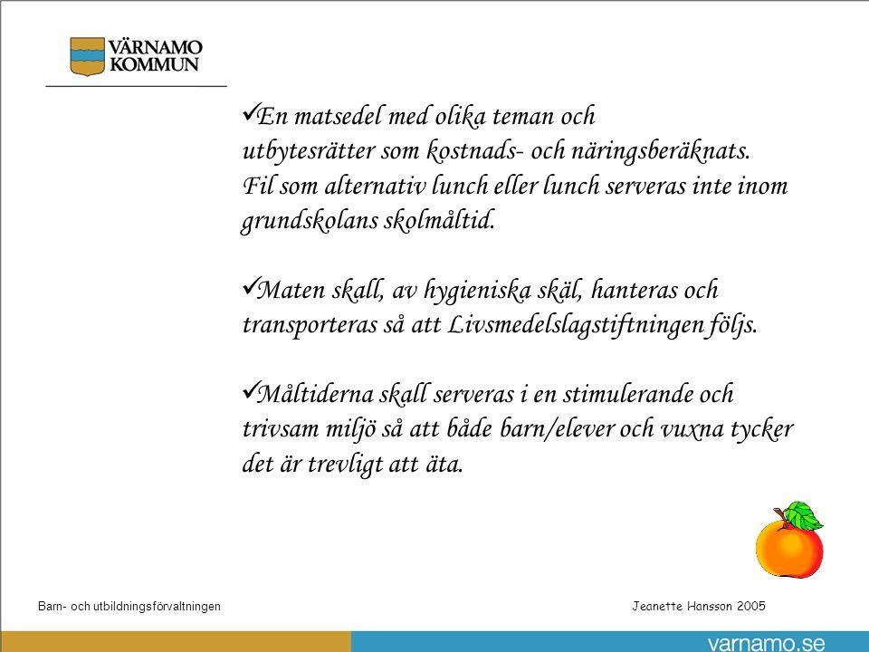 Barn- och utbildningsförvaltningenPatrik Gustafsson Utbyggnad steg 1 av skolnätet Jeanette Hansson 2005 En matsedel med olika teman och utbytesrätter