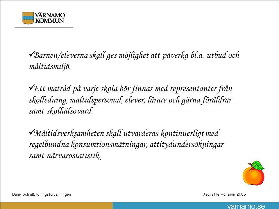 Barn- och utbildningsförvaltningenPatrik Gustafsson Utbyggnad steg 1 av skolnätet Jeanette Hansson 2005 Effektmål Resultatet skall bli friska, välnärda barn som ser ett värde i maten och måltiden.