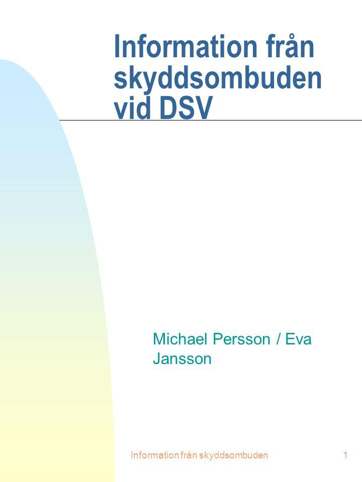 Information från skyddsombuden1 Information från skyddsombuden vid DSV Michael Persson / Eva Jansson