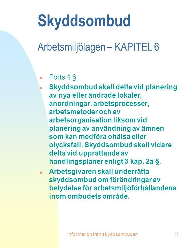 Information från skyddsombuden11 Skyddsombud Arbetsmiljölagen – KAPITEL 6 n Forts 4 § n Skyddsombud skall delta vid planering av nya eller ändrade lok