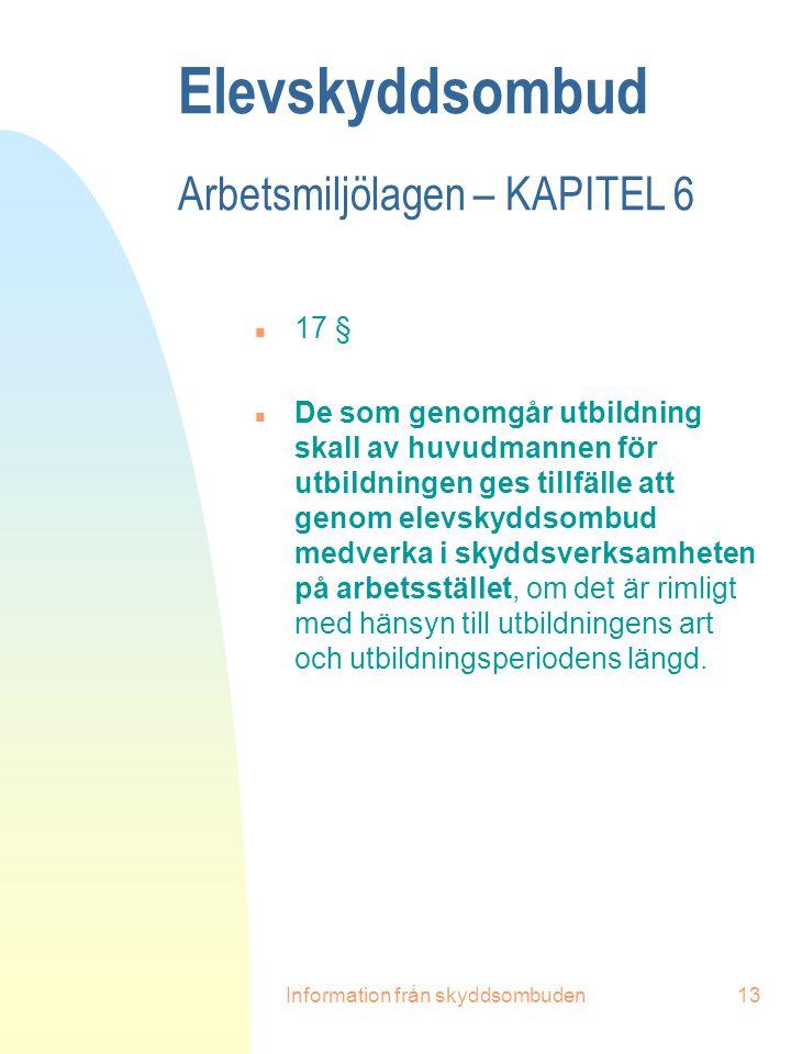 Information från skyddsombuden13 Elevskyddsombud Arbetsmiljölagen – KAPITEL 6 n 17 § n De som genomgår utbildning skall av huvudmannen för utbildninge