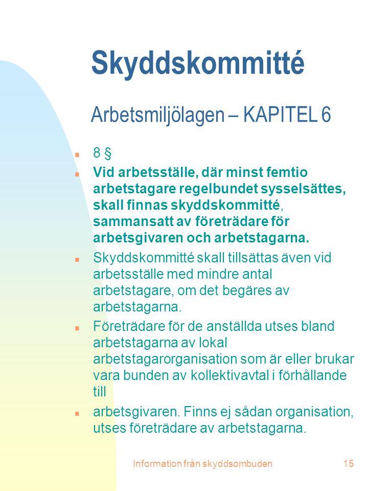 Information från skyddsombuden15 Skyddskommitté Arbetsmiljölagen – KAPITEL 6 n 8 § n Vid arbetsställe, där minst femtio arbetstagare regelbundet sysse