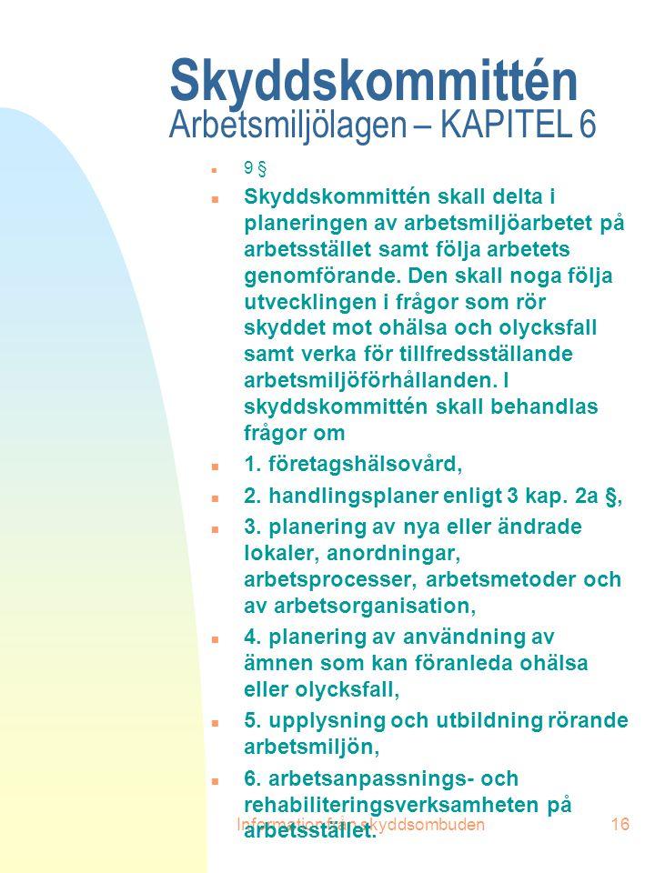 Information från skyddsombuden16 Skyddskommittén Arbetsmiljölagen – KAPITEL 6 n 9 § n Skyddskommittén skall delta i planeringen av arbetsmiljöarbetet