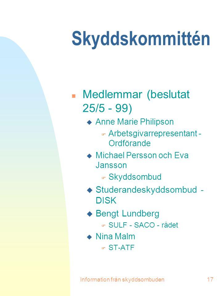 Information från skyddsombuden17 Skyddskommittén n Medlemmar (beslutat 25/5 - 99) u Anne Marie Philipson F Arbetsgivarrepresentant - Ordförande u Mich