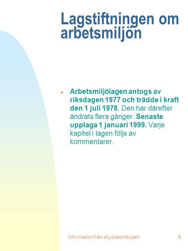 Information från skyddsombuden5 Lagstiftningen om arbetsmiljön n Arbetsmiljölagen antogs av riksdagen 1977 och trädde i kraft den 1 juli 1978. Den har