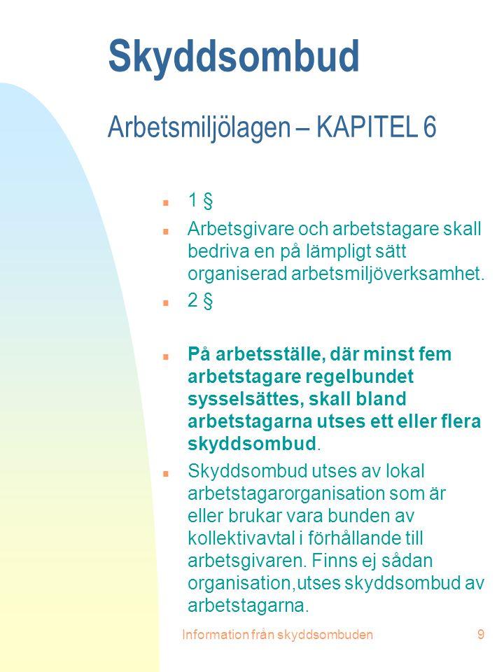 Information från skyddsombuden9 Skyddsombud Arbetsmiljölagen – KAPITEL 6 n 1 § n Arbetsgivare och arbetstagare skall bedriva en på lämpligt sätt organ