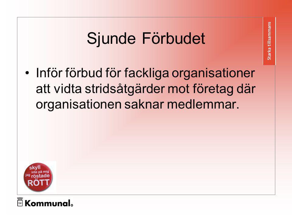 Sjunde Förbudet Inför förbud för fackliga organisationer att vidta stridsåtgärder mot företag där organisationen saknar medlemmar.