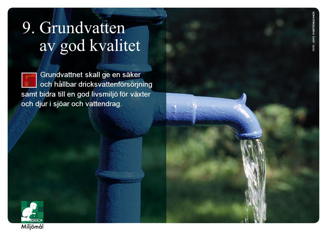 9. Grundvatten av god kvalitet Grundvattnet skall ge en säker och hållbar dricksvattenförsörjning samt bidra till en god livsmiljö för växter och djur