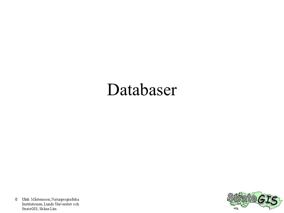 Databaser ©Ulrik Mårtensson, Naturgeografiska Institutionen, Lunds Universitet och StrateGIS, Skåne Län