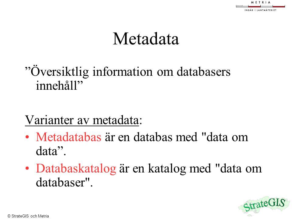 Metadata Översiktlig information om databasers innehåll Varianter av metadata: Metadatabas är en databas med data om data .