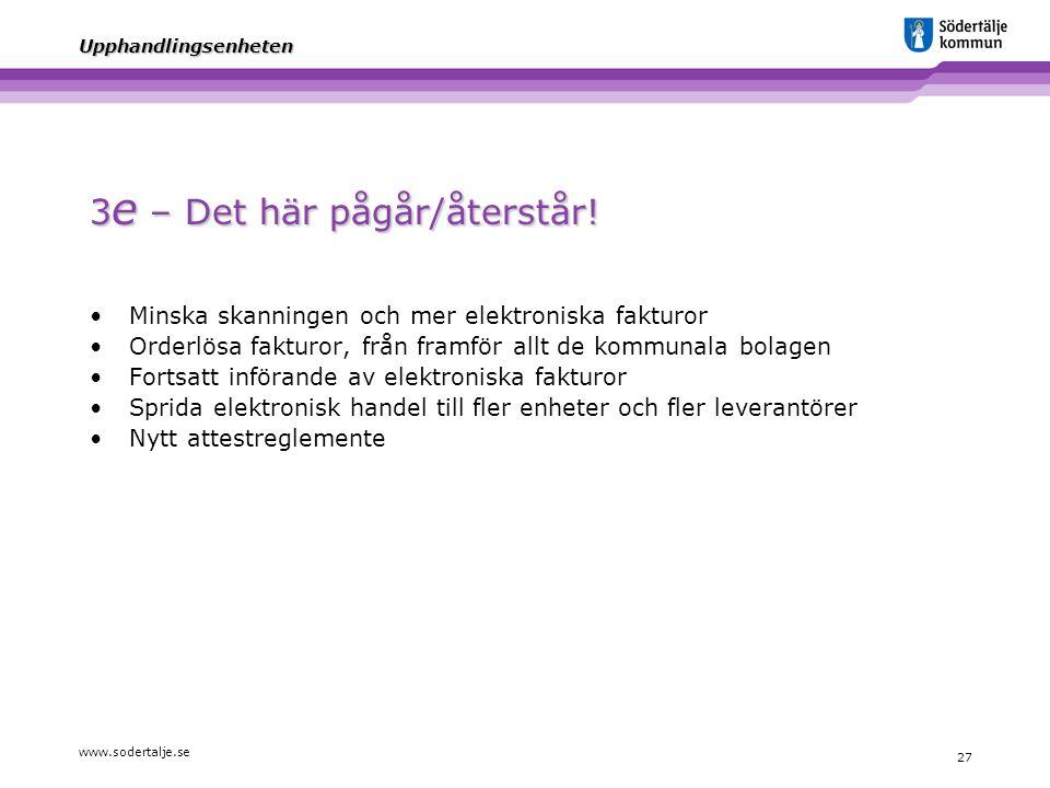 www.sodertalje.se 27 Upphandlingsenheten 3 e – Det här pågår/återstår! Minska skanningen och mer elektroniska fakturor Orderlösa fakturor, från framfö