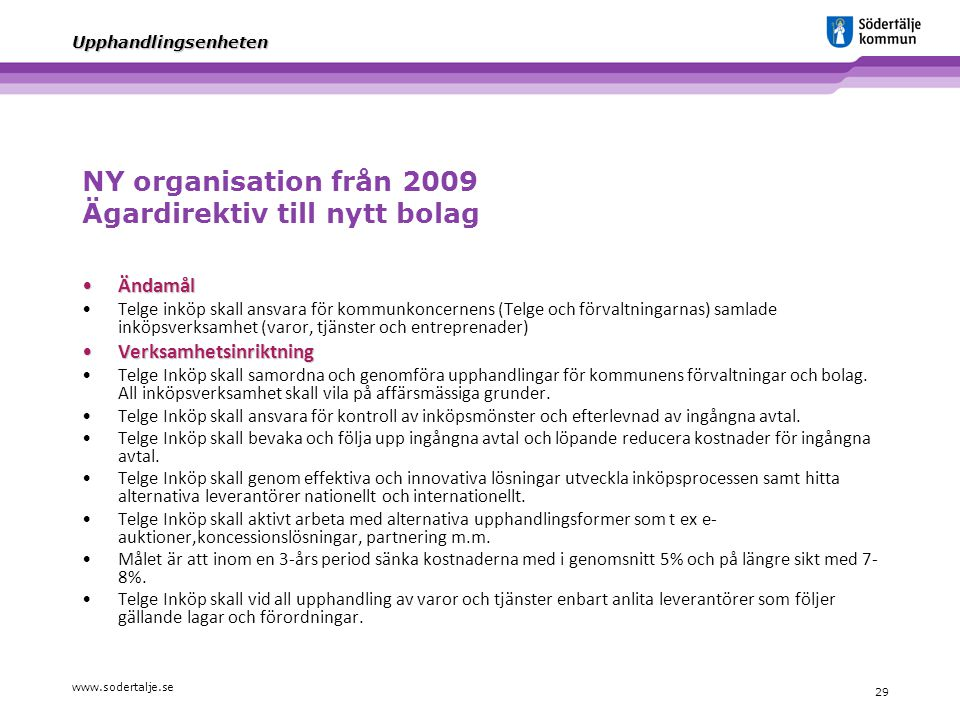 www.sodertalje.se 29 Upphandlingsenheten NY organisation från 2009 Ägardirektiv till nytt bolag ÄndamålÄndamål Telge inköp skall ansvara för kommunkon